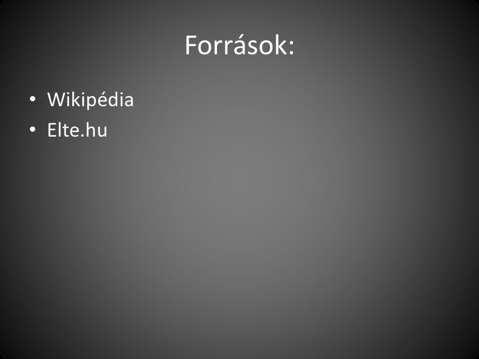 Források: Wikipédia Elte.hu