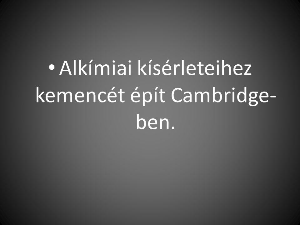 Alkímiai kísérleteihez kemencét épít Cambridge-ben.