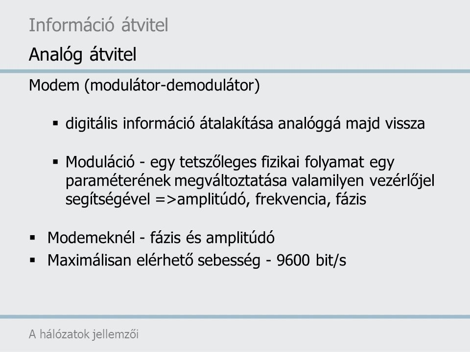 Információ átvitel Analóg átvitel Modem (modulátor-demodulátor)