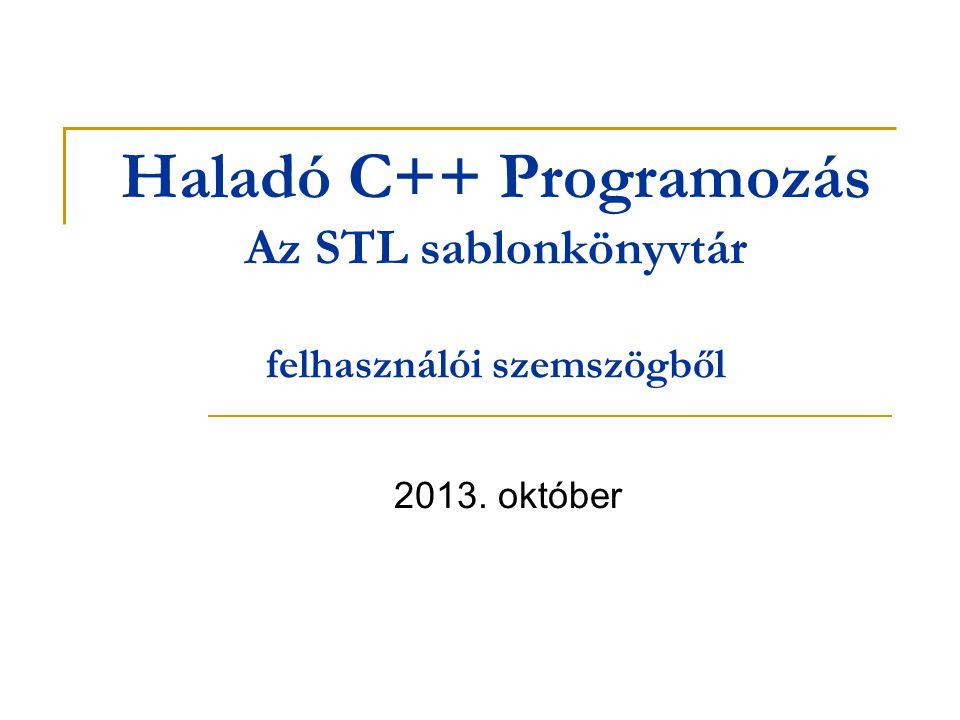 Haladó C++ Programozás Az STL sablonkönyvtár felhasználói szemszögből