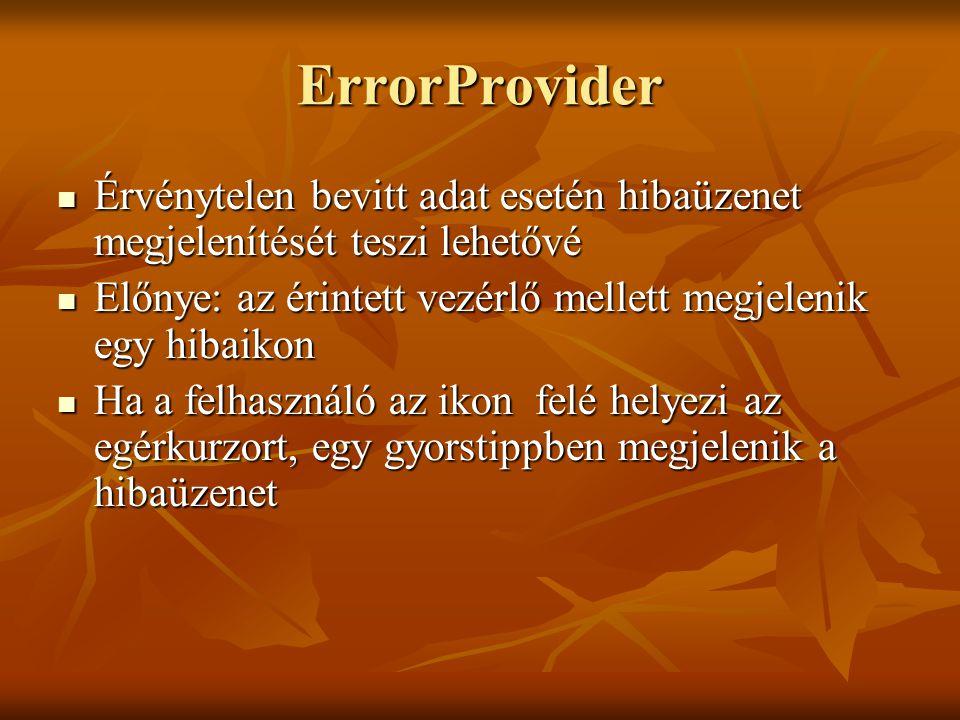 ErrorProvider Érvénytelen bevitt adat esetén hibaüzenet megjelenítését teszi lehetővé. Előnye: az érintett vezérlő mellett megjelenik egy hibaikon.