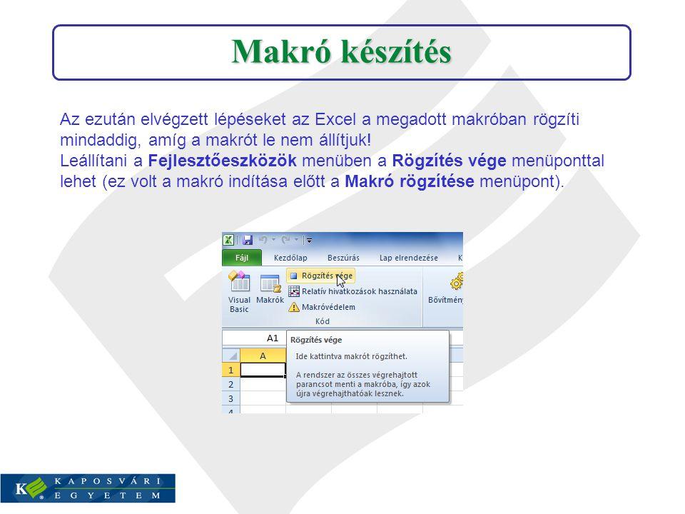 Makró készítés Az ezután elvégzett lépéseket az Excel a megadott makróban rögzíti mindaddig, amíg a makrót le nem állítjuk!