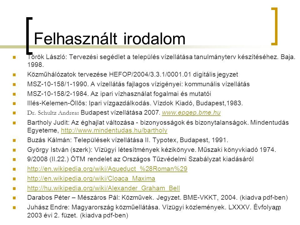 Felhasznált irodalom Török László: Tervezési segédlet a település vízellátása tanulmányterv készítéséhez. Baja. 1998.