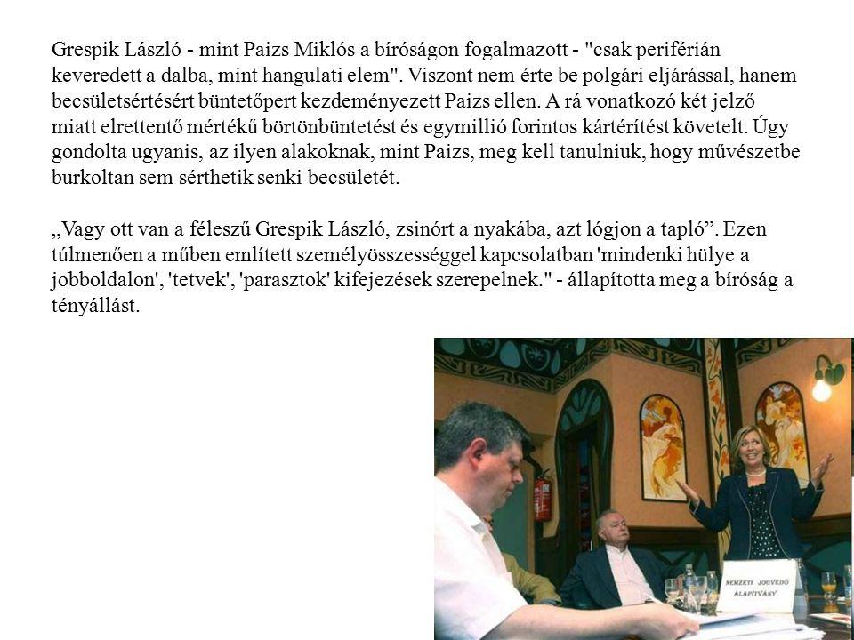 Grespik László - mint Paizs Miklós a bíróságon fogalmazott - csak periférián keveredett a dalba, mint hangulati elem . Viszont nem érte be polgári eljárással, hanem becsületsértésért büntetőpert kezdeményezett Paizs ellen. A rá vonatkozó két jelző miatt elrettentő mértékű börtönbüntetést és egymillió forintos kártérítést követelt. Úgy gondolta ugyanis, az ilyen alakoknak, mint Paizs, meg kell tanulniuk, hogy művészetbe burkoltan sem sérthetik senki becsületét.