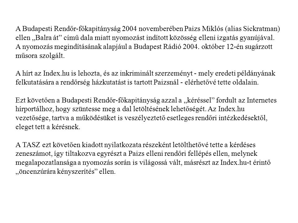 """A Budapesti Rendőr-főkapitányság 2004 novemberében Paizs Miklós (alias Sickratman) ellen """"Balra át című dala miatt nyomozást indított közösség elleni izgatás gyanújával."""