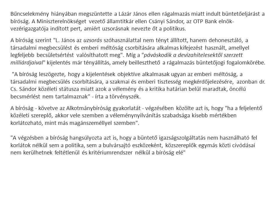 Bűncselekmény hiányában megszüntette a Lázár János ellen rágalmazás miatt indult büntetőeljárást a bíróság. A Miniszterelnökséget vezető államtitkár ellen Csányi Sándor, az OTP Bank elnök-vezérigazgatója indított pert, amiért uzsorásnak nevezte őt a politikus.