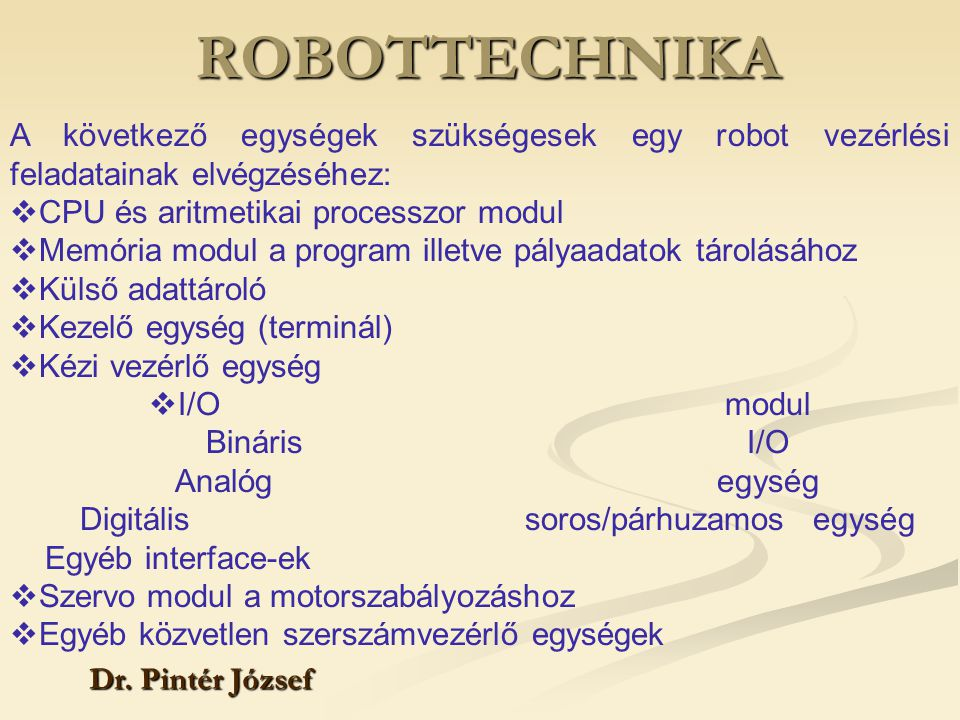 ROBOTTECHNIKA A következő egységek szükségesek egy robot vezérlési feladatainak elvégzéséhez: CPU és aritmetikai processzor modul.