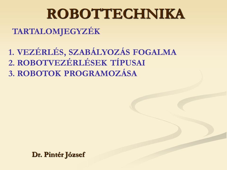 ROBOTTECHNIKA TARTALOMJEGYZÉK VEZÉRLÉS, SZABÁLYOZÁS FOGALMA