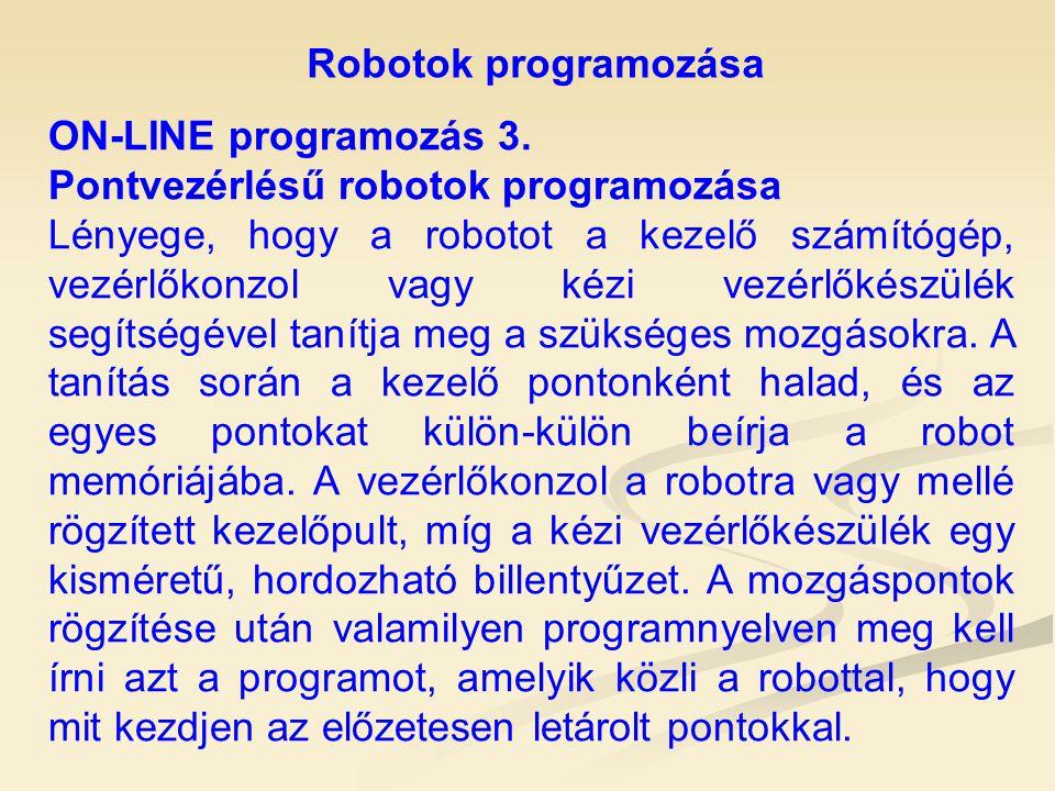 Robotok programozása ON-LINE programozás 3. Pontvezérlésű robotok programozása.
