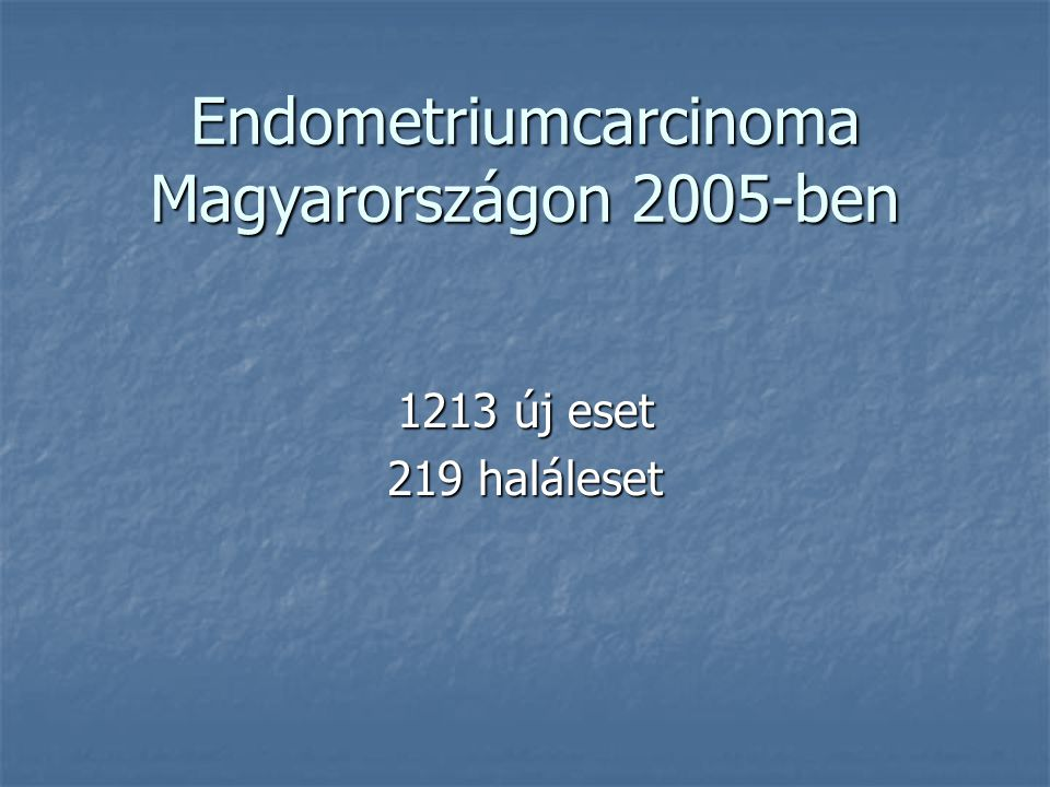 Endometriumcarcinoma Magyarországon 2005-ben