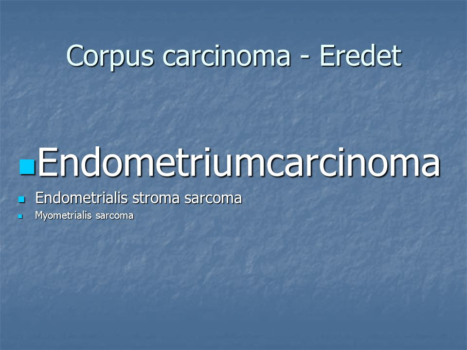 Corpus carcinoma - Eredet