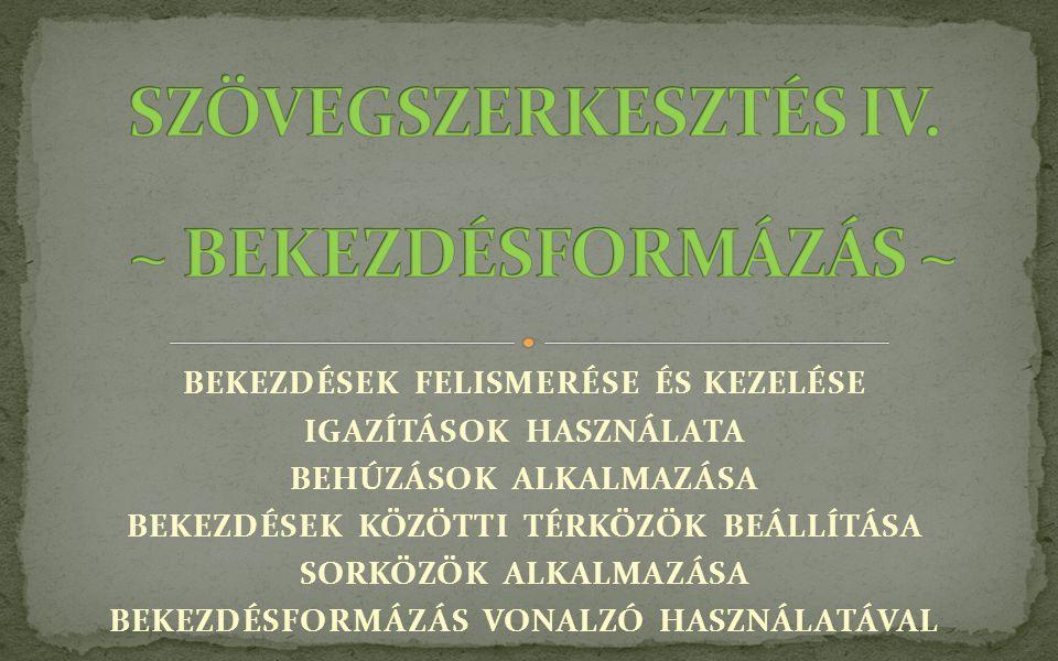 SZÖVEGSZERKESZTÉS IV. ~ BEKEZDÉSFORMÁZÁS ~