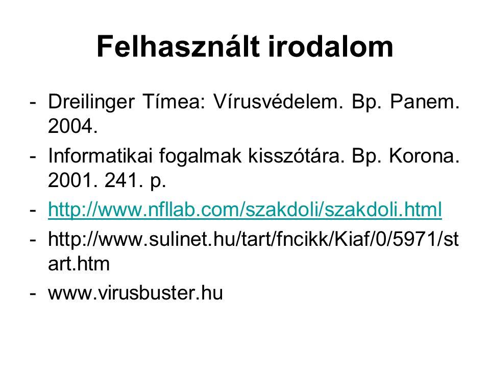 Felhasznált irodalom Dreilinger Tímea: Vírusvédelem. Bp. Panem. 2004.