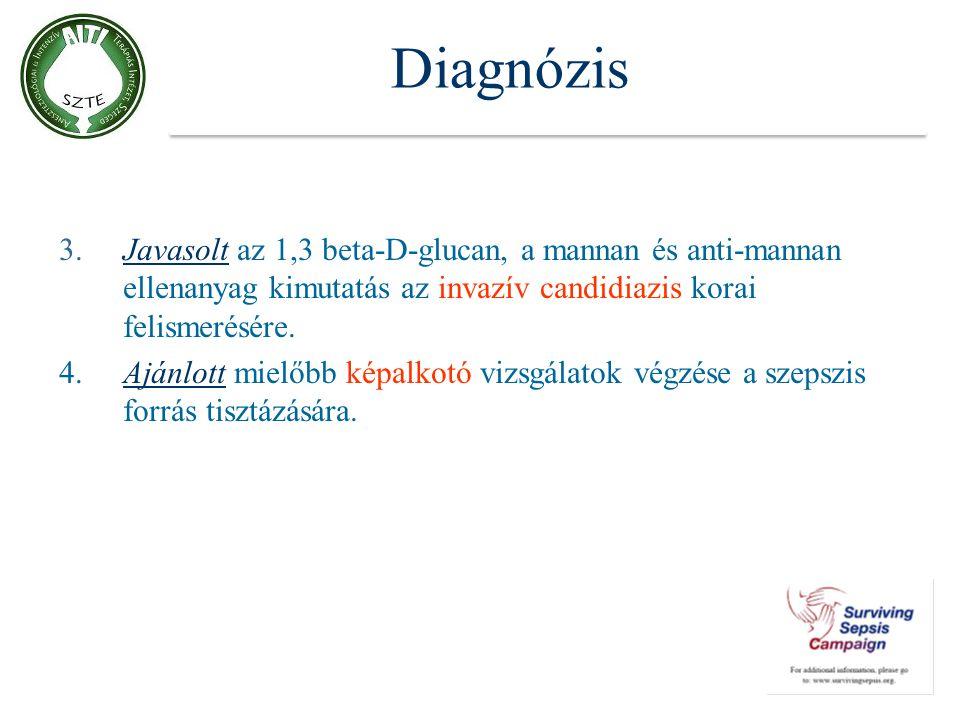 Diagnózis 3. Javasolt az 1,3 beta-D-glucan, a mannan és anti-mannan ellenanyag kimutatás az invazív candidiazis korai felismerésére.
