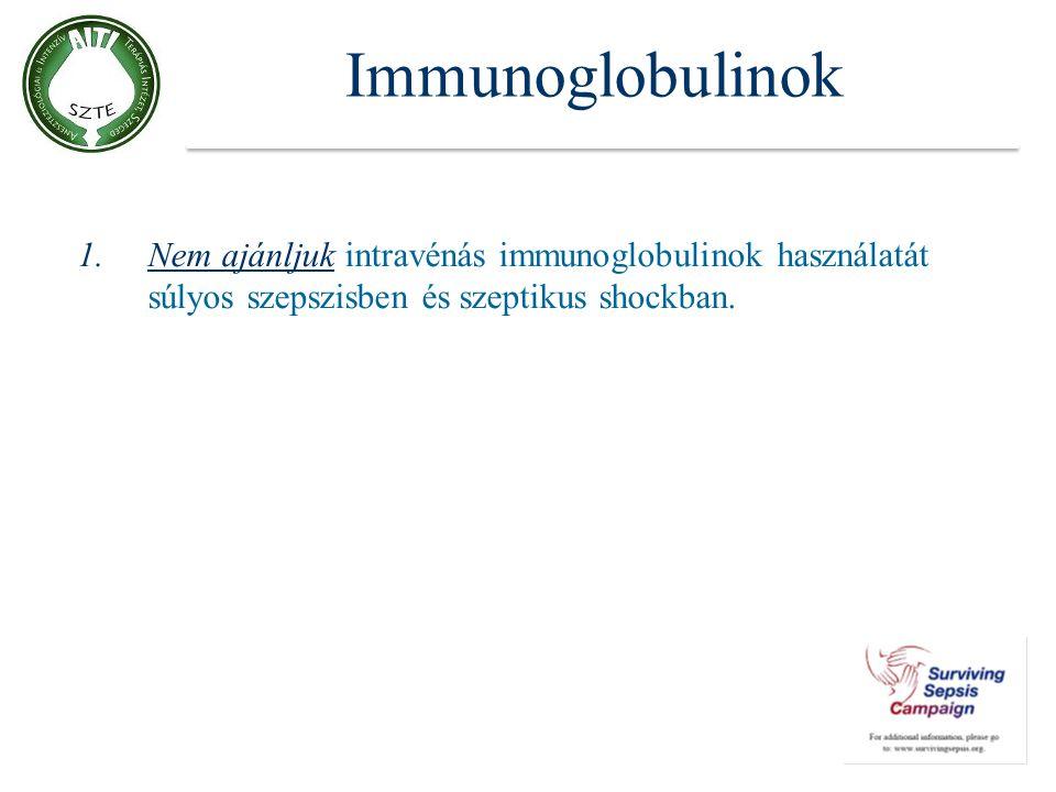 Immunoglobulinok Nem ajánljuk intravénás immunoglobulinok használatát súlyos szepszisben és szeptikus shockban.