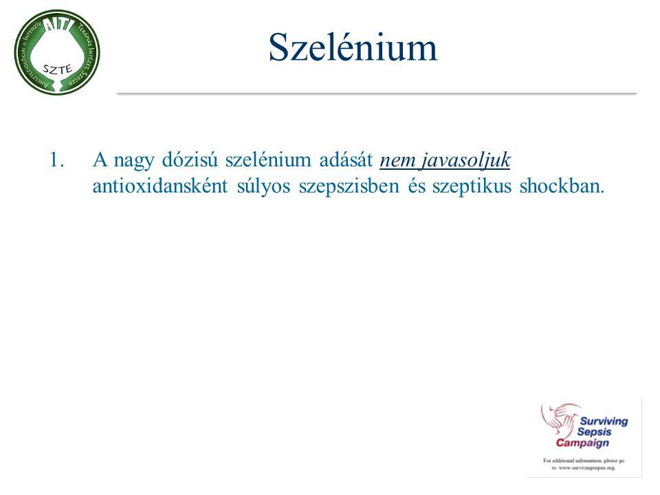 Szelénium A nagy dózisú szelénium adását nem javasoljuk antioxidansként súlyos szepszisben és szeptikus shockban.