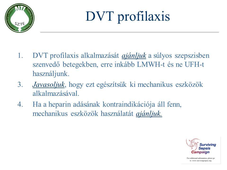 DVT profilaxis DVT profilaxis alkalmazását ajánljuk a súlyos szepszisben szenvedő betegekben, erre inkább LMWH-t és ne UFH-t használjunk.