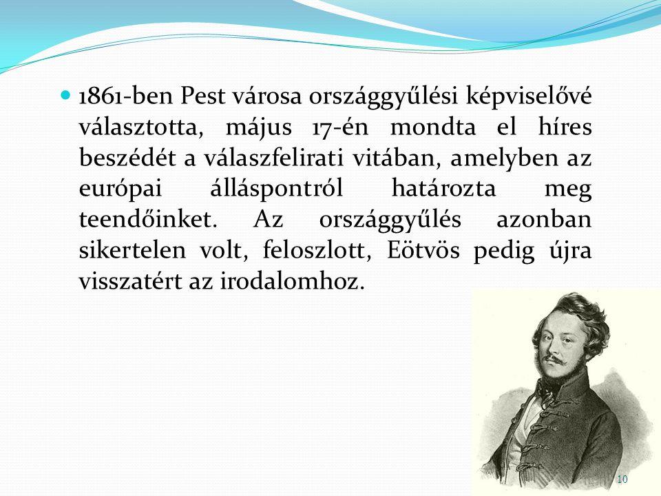 1861-ben Pest városa országgyűlési képviselővé választotta, május 17-én mondta el híres beszédét a válaszfelirati vitában, amelyben az európai álláspontról határozta meg teendőinket.