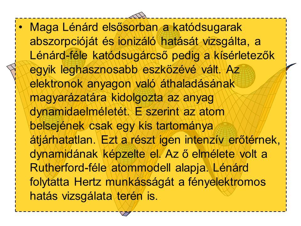 Maga Lénárd elsősorban a katódsugarak abszorpcióját és ionizáló hatását vizsgálta, a Lénárd-féle katódsugárcső pedig a kísérletezők egyik leghasznosabb eszközévé vált.