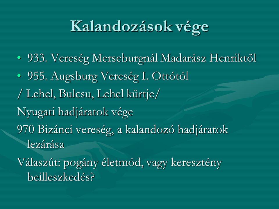 Kalandozások vége 933. Vereség Merseburgnál Madarász Henriktől