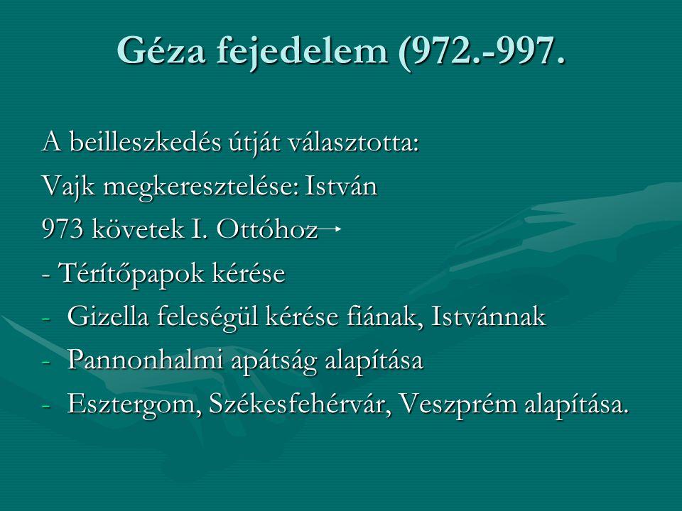 Géza fejedelem (972.-997. A beilleszkedés útját választotta: