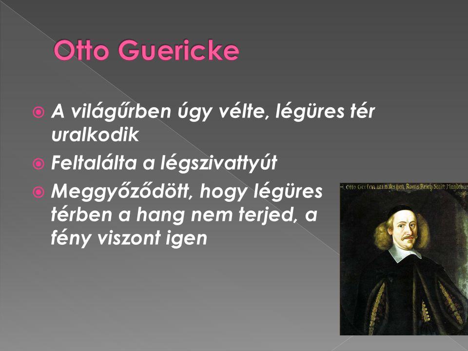 Otto Guericke A világűrben úgy vélte, légüres tér uralkodik