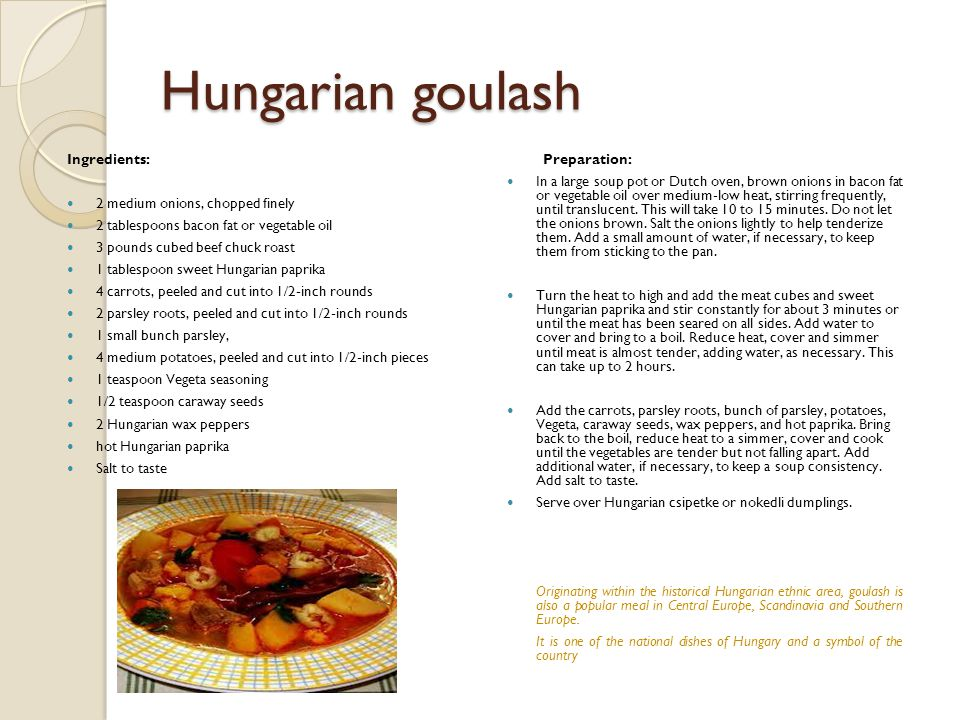 Hungarian goulash Ingredients: 2 medium onions, chopped finely