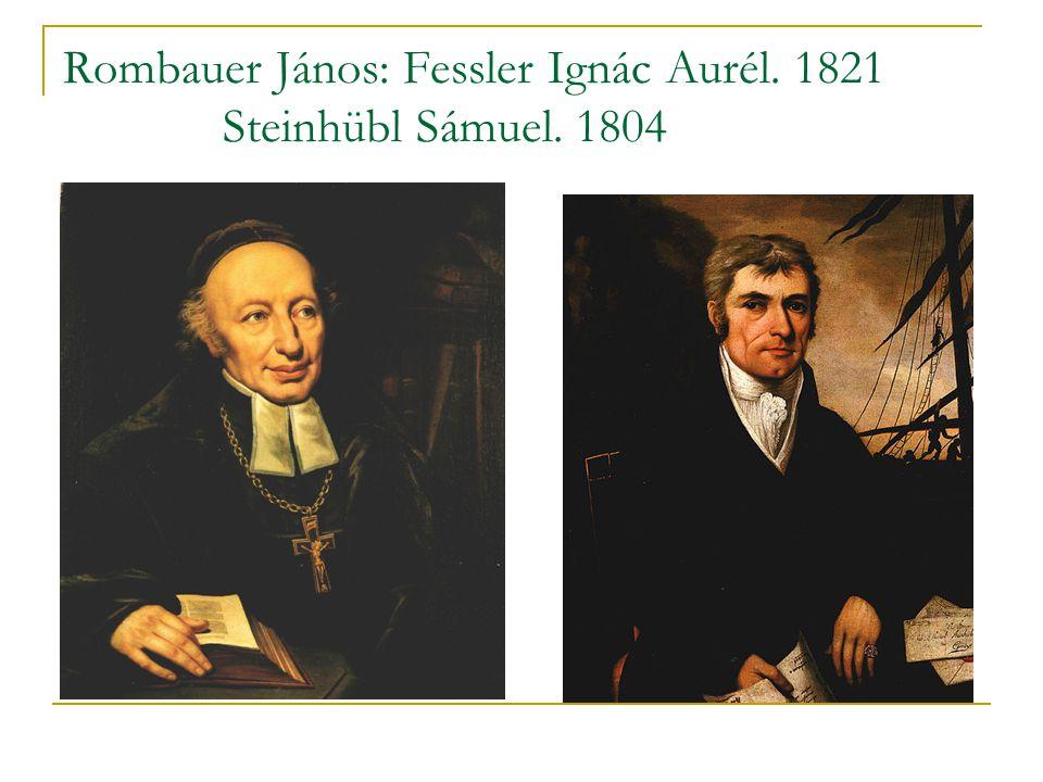 Rombauer János: Fessler Ignác Aurél. 1821 Steinhübl Sámuel. 1804
