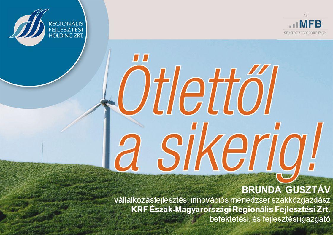 BRUNDA GUSZTÁV vállalkozásfejlesztés, innovációs menedzser szakközgazdász. KRF Észak-Magyarországi Regionális Fejlesztési Zrt.