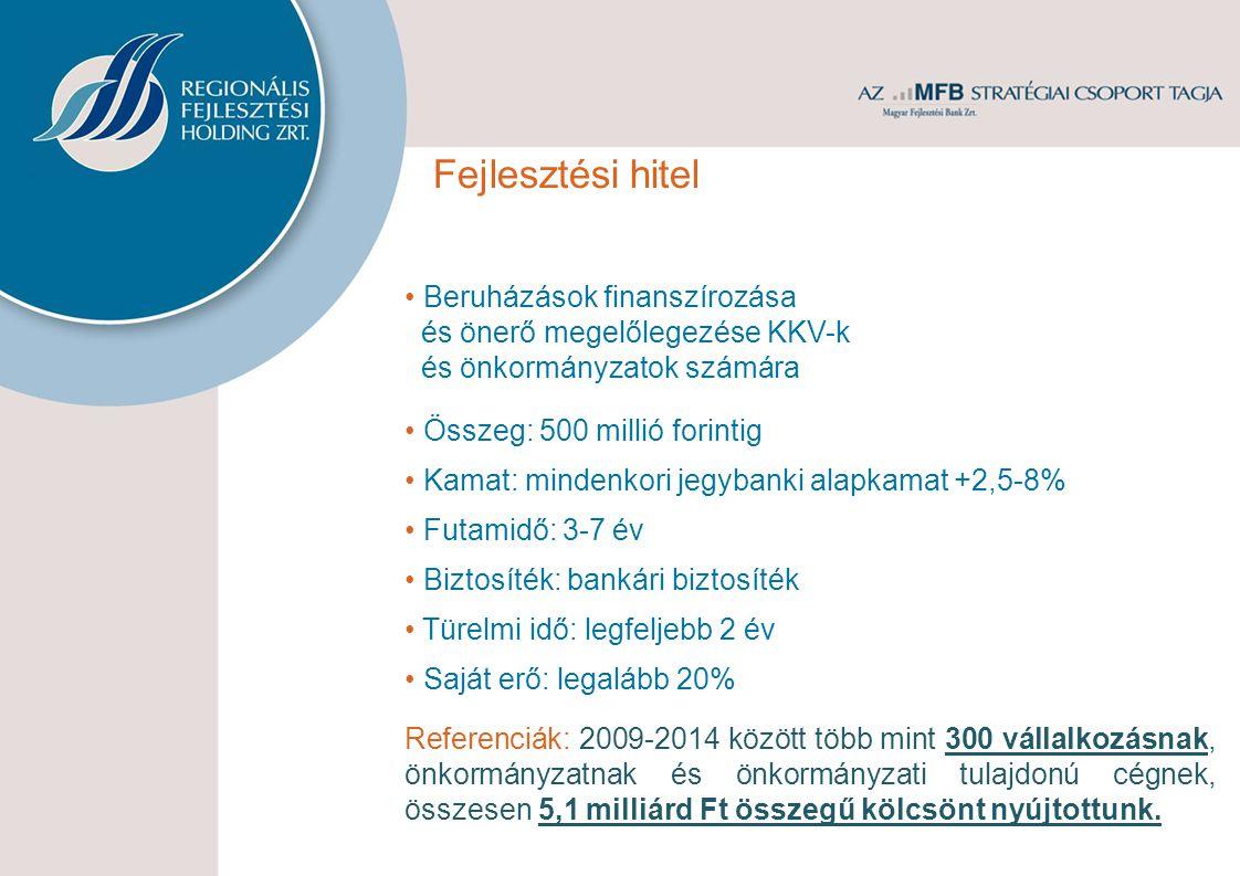 Fejlesztési hitel • Beruházások finanszírozása és önerő megelőlegezése KKV-k és önkormányzatok számára.