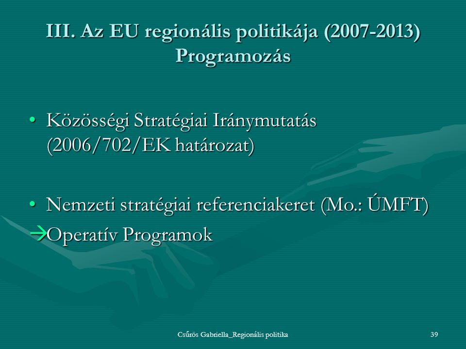 III. Az EU regionális politikája (2007-2013) Programozás