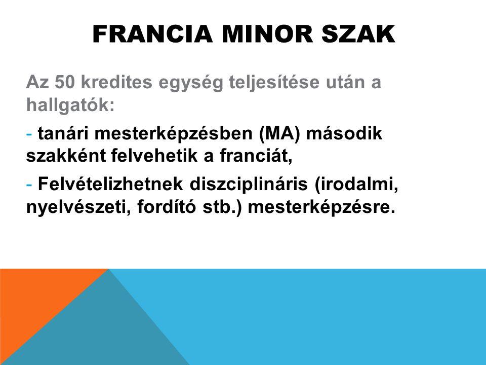 FRANCIA MINOR SZAK Az 50 kredites egység teljesítése után a hallgatók: