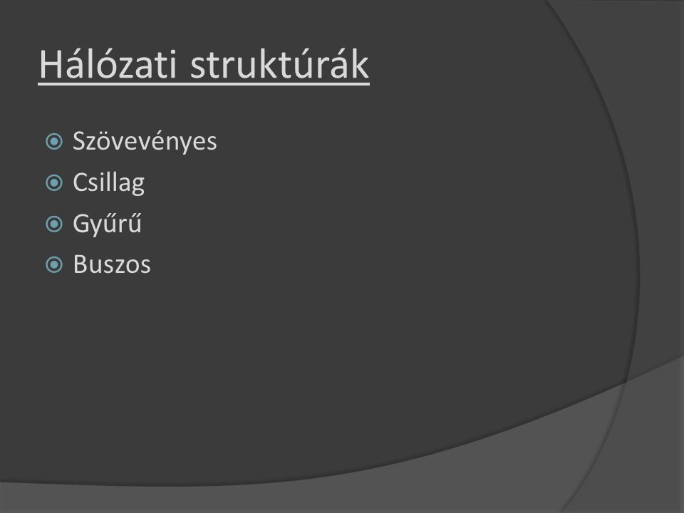 Hálózati struktúrák Szövevényes Csillag Gyűrű Buszos