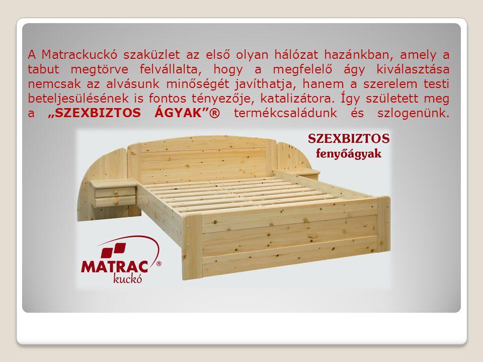 A Matrackuckó szaküzlet az első olyan hálózat hazánkban, amely a tabut megtörve felvállalta, hogy a megfelelő ágy kiválasztása nemcsak az alvásunk minőségét javíthatja, hanem a szerelem testi beteljesülésének is fontos tényezője, katalizátora.
