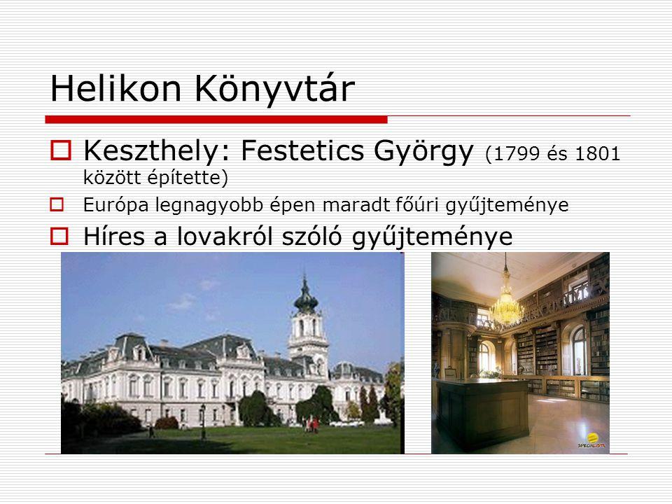 Helikon Könyvtár Keszthely: Festetics György (1799 és 1801 között építette) Európa legnagyobb épen maradt főúri gyűjteménye.