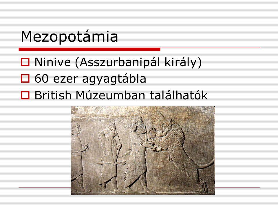 Mezopotámia Ninive (Asszurbanipál király) 60 ezer agyagtábla