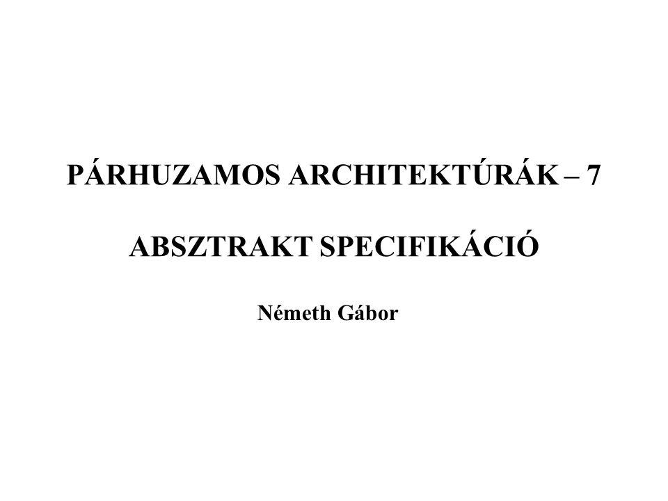 PÁRHUZAMOS ARCHITEKTÚRÁK – 7 ABSZTRAKT SPECIFIKÁCIÓ
