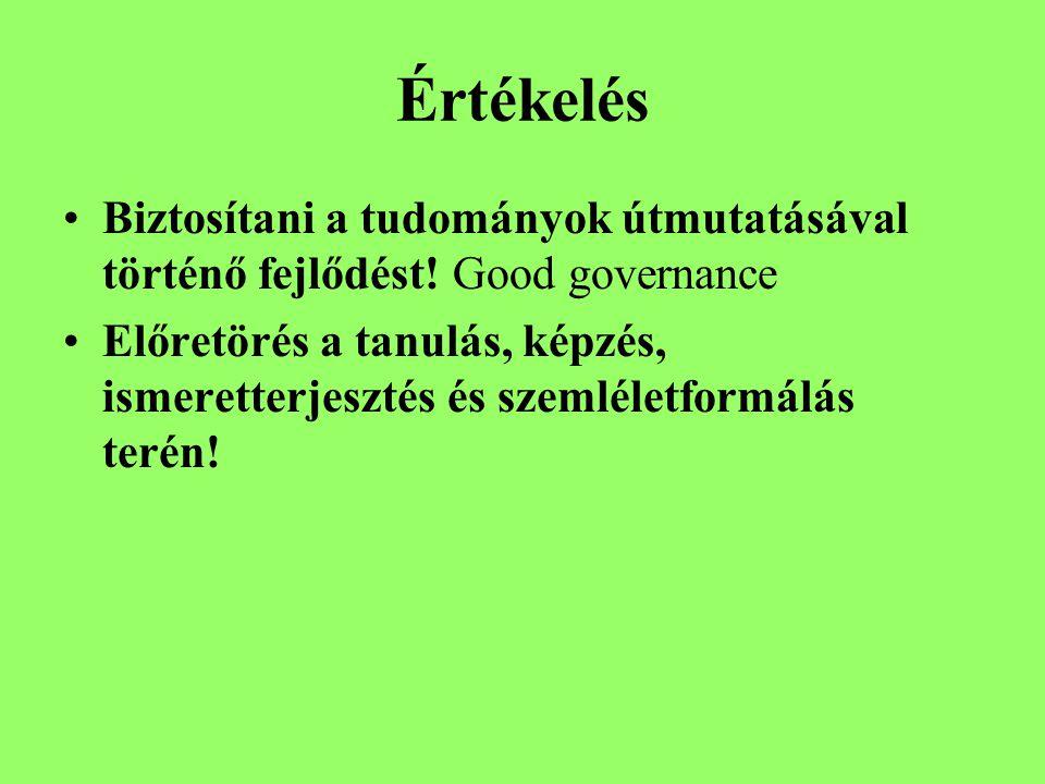 Értékelés Biztosítani a tudományok útmutatásával történő fejlődést! Good governance.