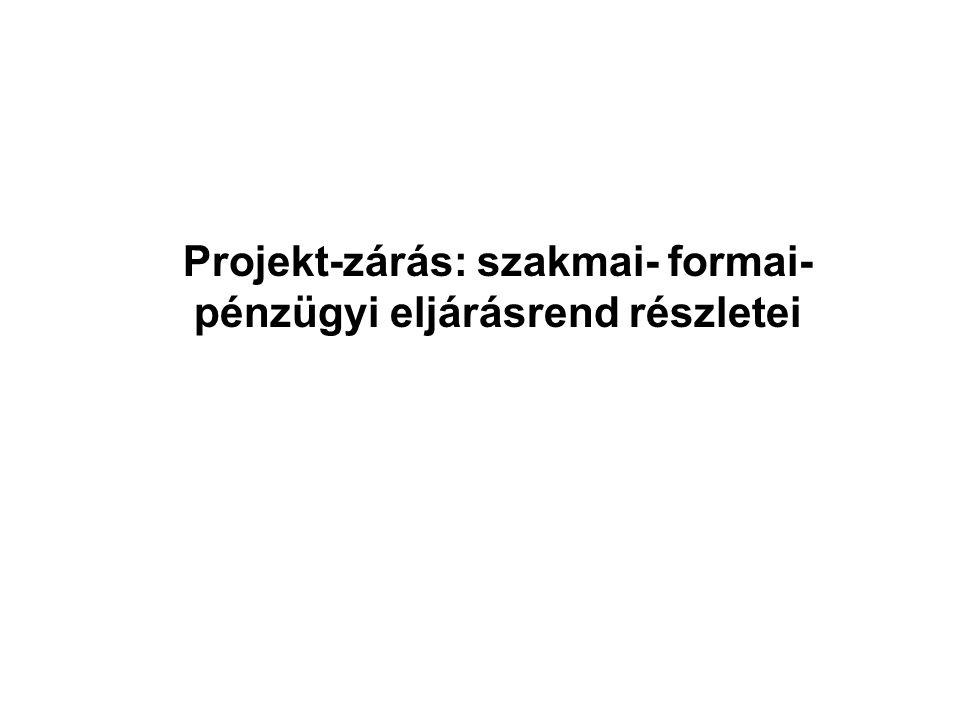 Projekt-zárás: szakmai- formai- pénzügyi eljárásrend részletei