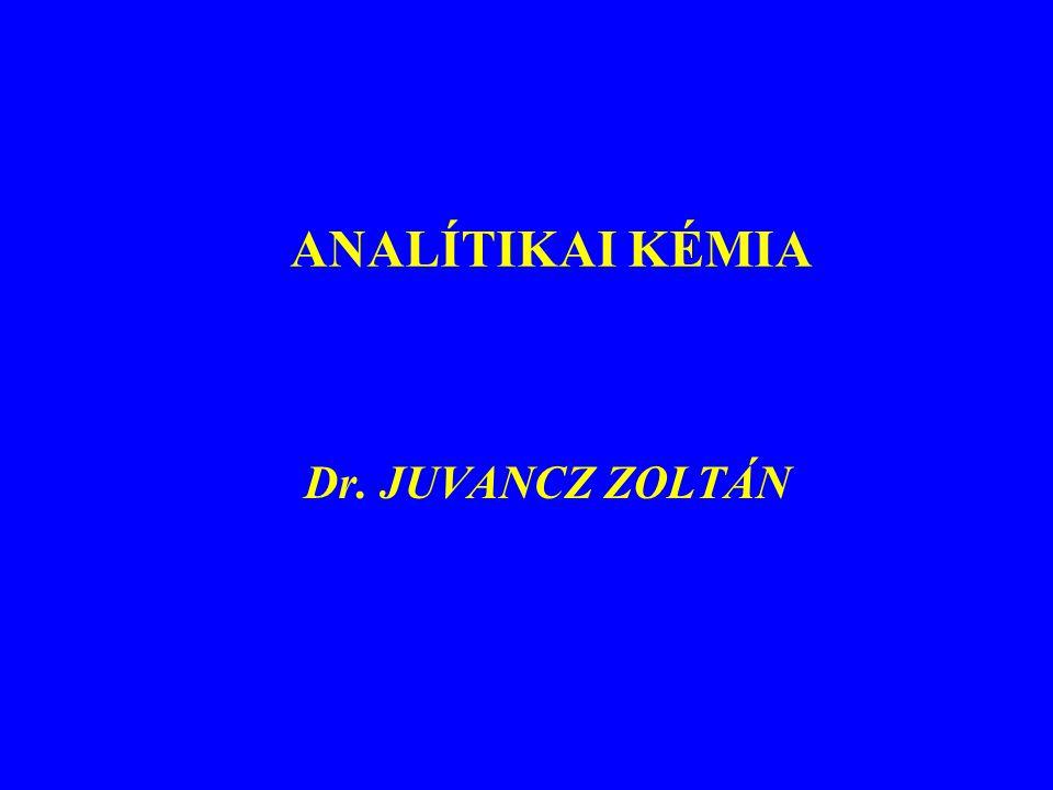 ANALÍTIKAI KÉMIA Dr. JUVANCZ ZOLTÁN