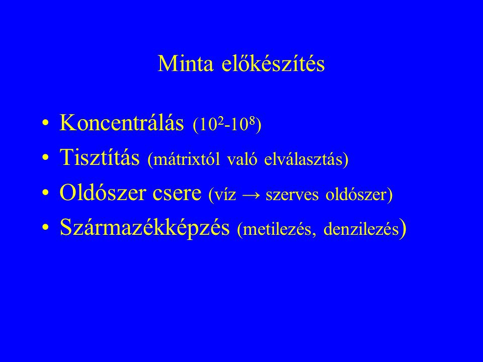 Minta előkészítés Koncentrálás (102-108) Tisztítás (mátrixtól való elválasztás) Oldószer csere (víz → szerves oldószer)