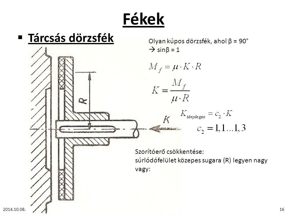 Fékek Tárcsás dörzsfék Olyan kúpos dörzsfék, ahol β = 90°  sinβ = 1