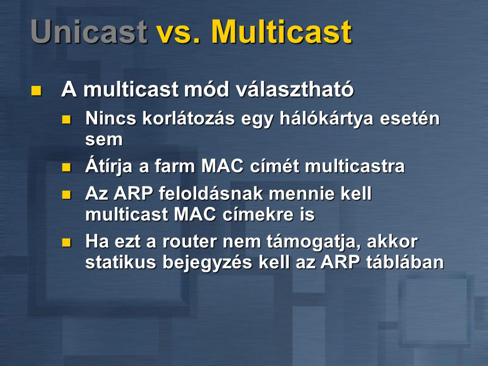 Unicast vs. Multicast A multicast mód választható