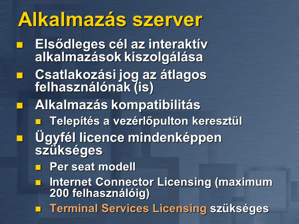 Alkalmazás szerver Elsődleges cél az interaktív alkalmazások kiszolgálása. Csatlakozási jog az átlagos felhasználónak (is)