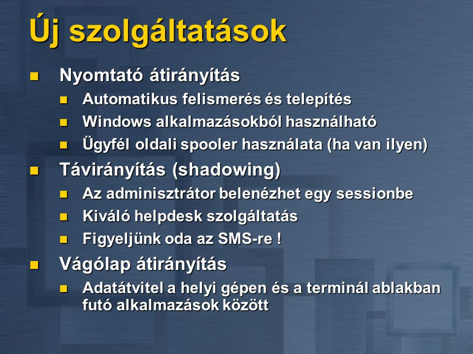 Új szolgáltatások Nyomtató átirányítás Távirányítás (shadowing)