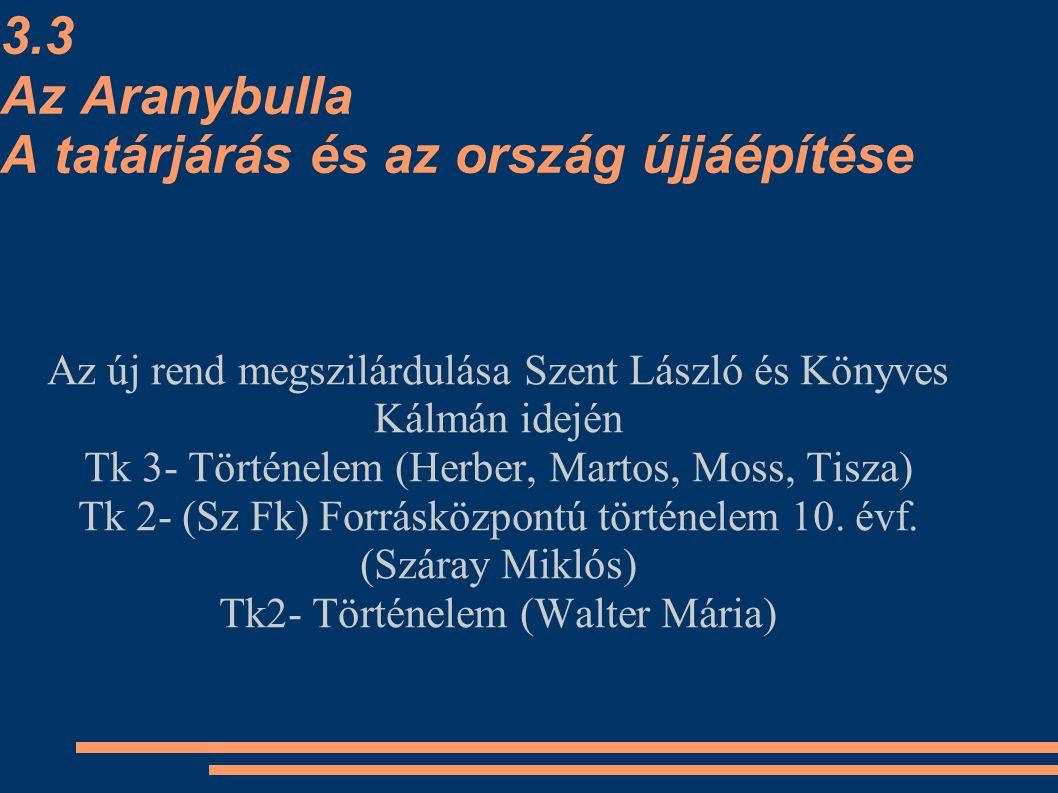 3.3 Az Aranybulla A tatárjárás és az ország újjáépítése