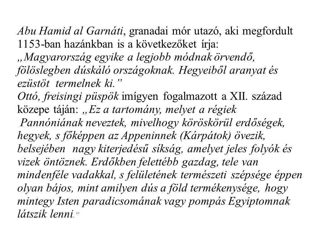 Abu Hamid al Garnáti, granadai mór utazó, aki megfordult 1153-ban hazánkban is a következőket írja: