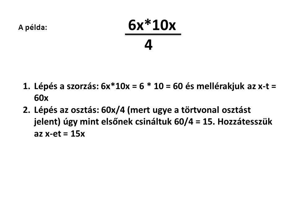 4 Lépés a szorzás: 6x*10x = 6 * 10 = 60 és mellérakjuk az x-t = 60x