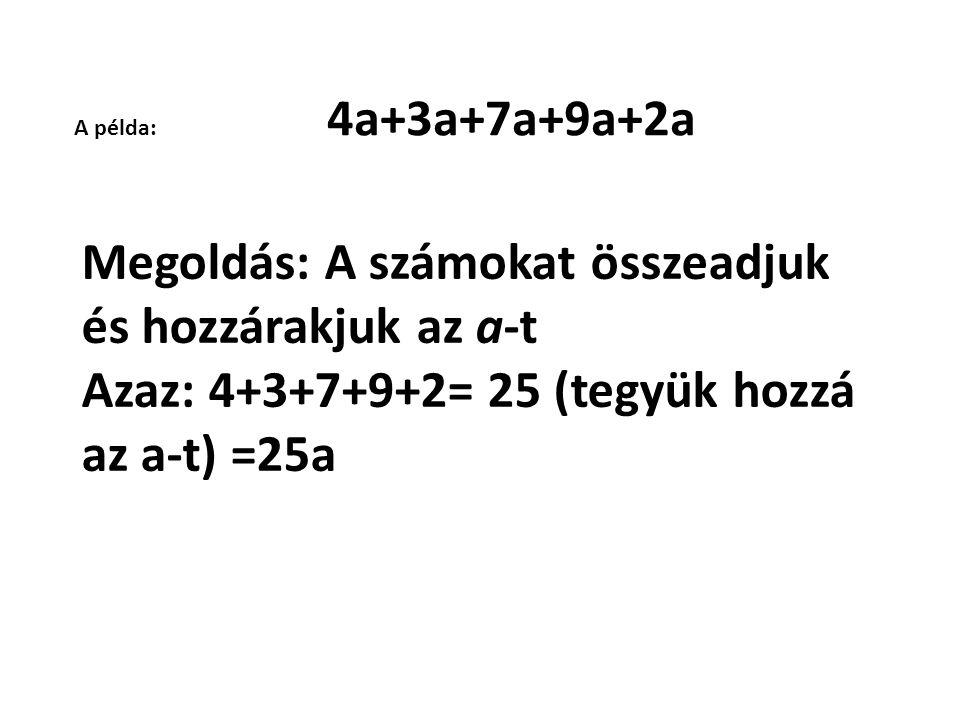 Megoldás: A számokat összeadjuk és hozzárakjuk az a-t