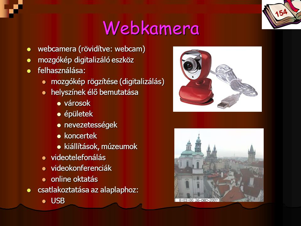 Webkamera 154 webcamera (rövidítve: webcam)